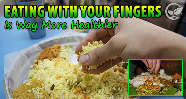 5 Reasons Why You Should Eat With Your Hands!
