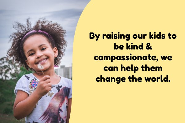 By raising our kids to be kind, we can help them change the world